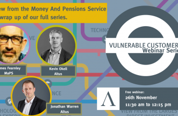 A view from the Money And Pensions Service and wrap up - Altus Vulnerable Customers Webinar Series