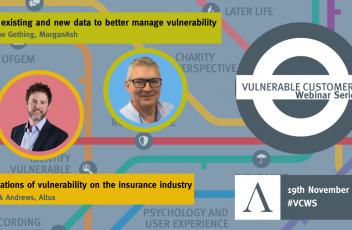 Implications of Vulnerability on the Insurance Industry - Altus Vulnerable Customer Webinar Series