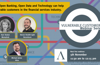 Open Banking, Open Data and Technology - Altus Vulnerable Customers webinar series